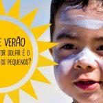 GUIA DE VERÃO – Qual protetor solar é o melhor para os pequenos?