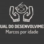 MANUAL DO DESENVOLVIMENTO INFANTIL: Marcos por idade