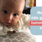 Meu bebê não gosta de tummy time, e agora?!