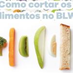 Como cortar os alimentos no BLW? Vem conferir!