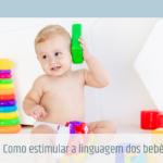 Como estimular a linguagem dos bebês