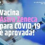 Vacina Astra Zeneca para COVID-19 é aprovada!