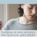 Transtornos de humor perinatal e falha na lactação: qual a relação?